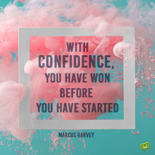 Confidence quote for emails, social media and messages.