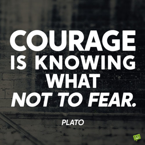 Courage quote for inspiration.