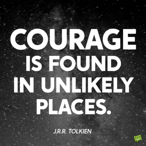 Courage quote to make you think.