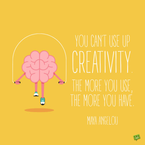 Maya Angelou Quote to inspire you to be more creative.