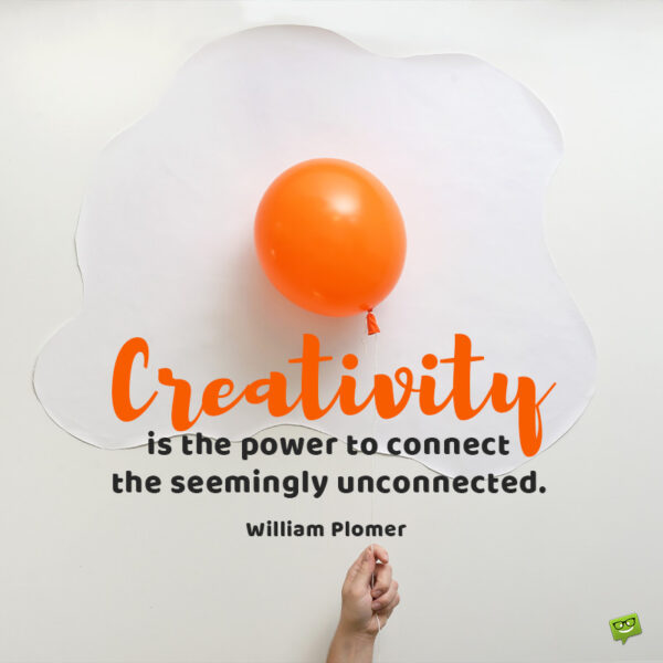 Beautiful quote about creativity to inspire you.