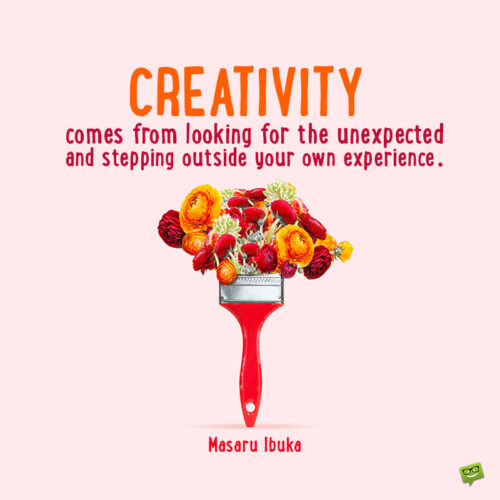 Quote about creativity to inspire you.