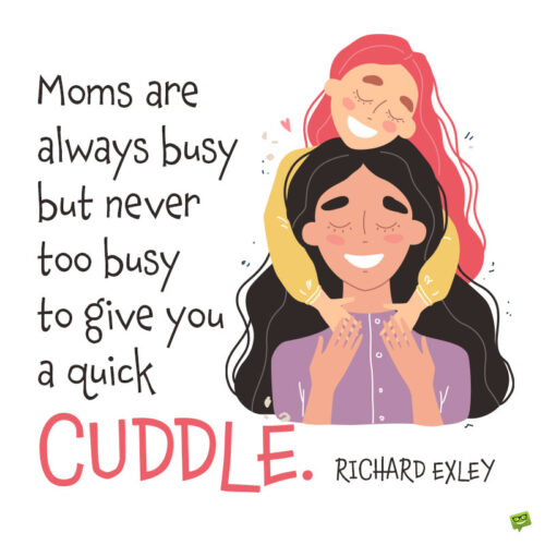 Cuddle quote about moms to note and share.