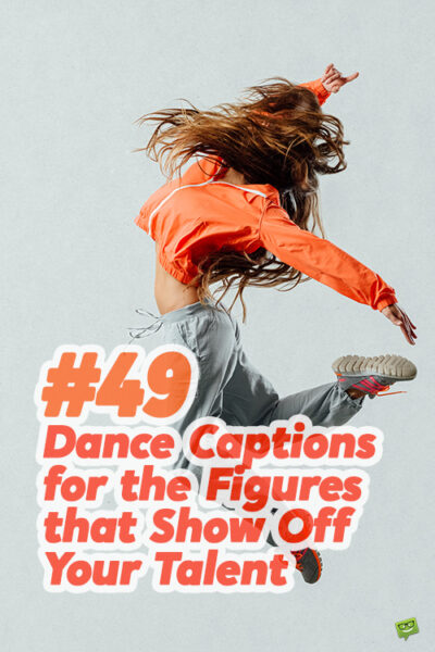 49 Dance Captions for the Figures that Show Off Your Talent