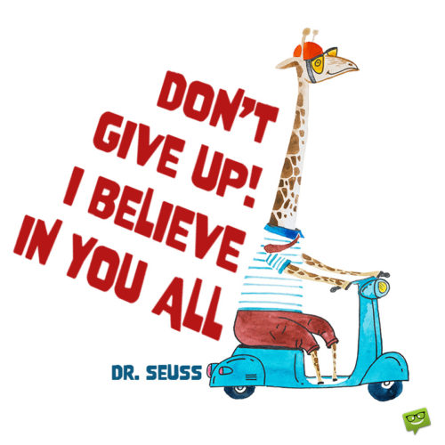 Use this quote by Dr. Seuss to encourage a loved one.