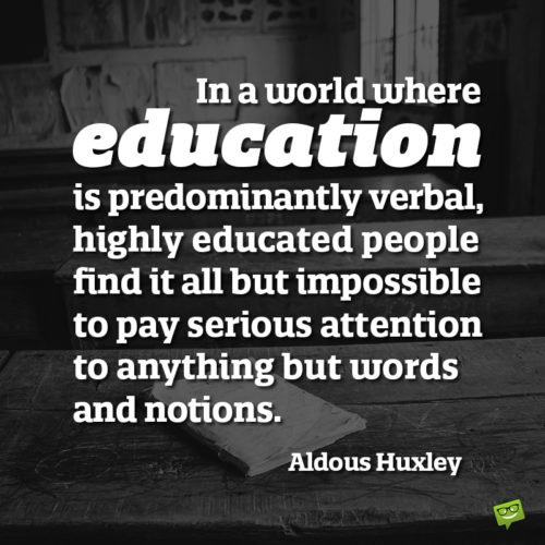 Aldous Huxley education quote to make you think.