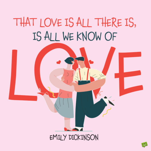 Emily Dickinson love quote to note and share.