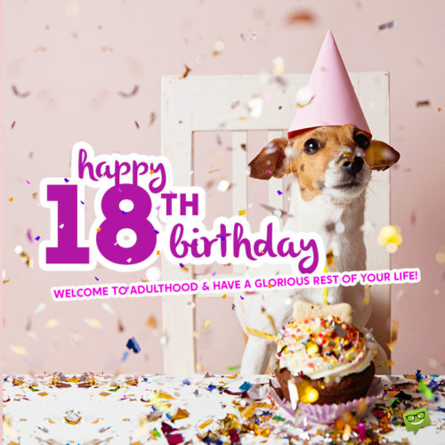 Funny birthday wish for 18th birthday to use on chats, messages, emails and social media.