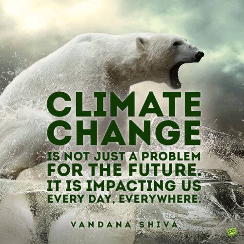 Environment quote to motivate us to stop climate change.
