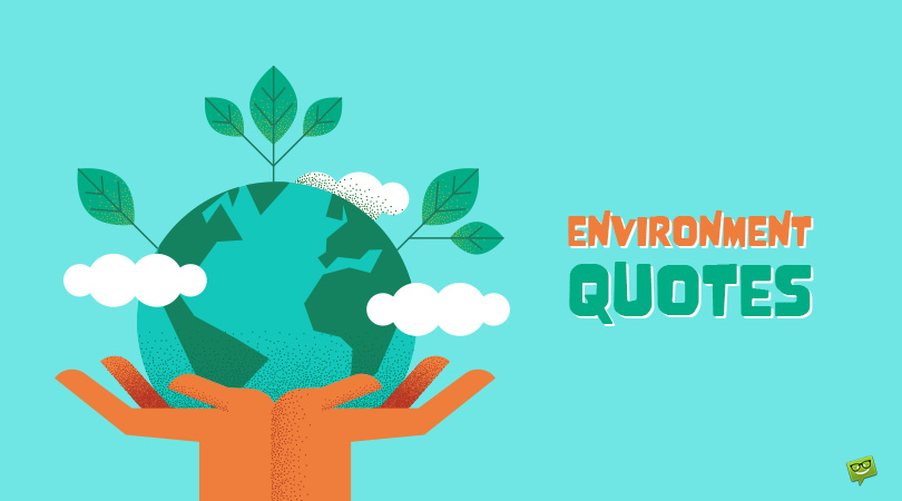 Our Home to Save | 70 Quotes About Protecting the Environment