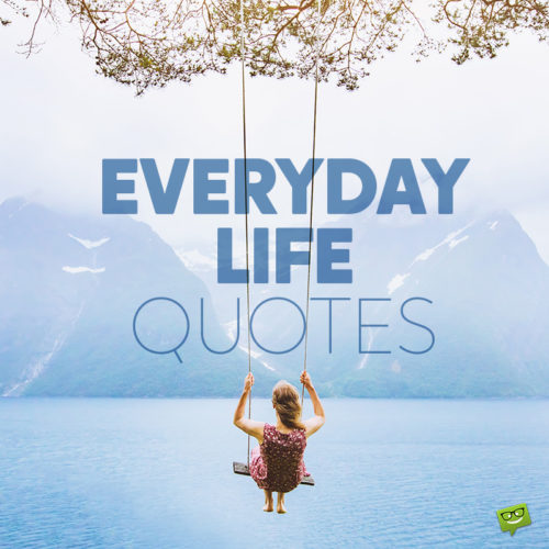 Everyday Life Quotes