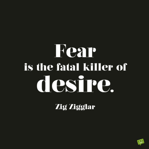 Fear quote by Zig Zigglar to give you food for thought.