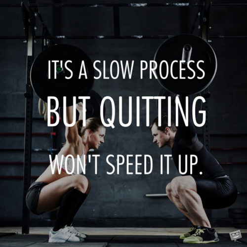 It's a slow process but quitting won't speed it up.