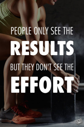 People only see the results, but they don't see the effort.