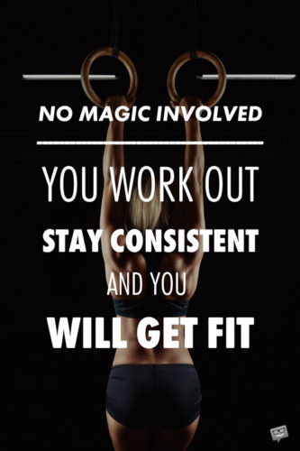 No magic involved. You work out, stay consistent and you will get fit.
