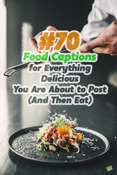 70 Food Captions for Everything Delicious You Are About to Post (And Then Eat)
