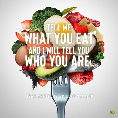 Food quote to make you think.