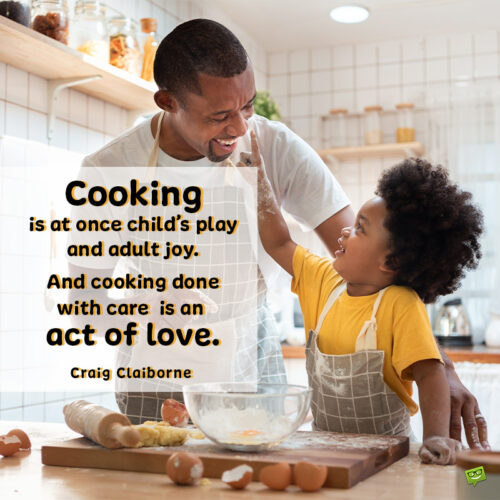 Beautiful food quote to inspire you to cook more.