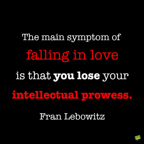 Fran Lebowitz quote on love to note and share.