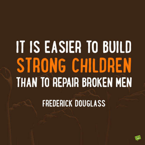 Quote about building strong children to inspire us to give more attention to our children.