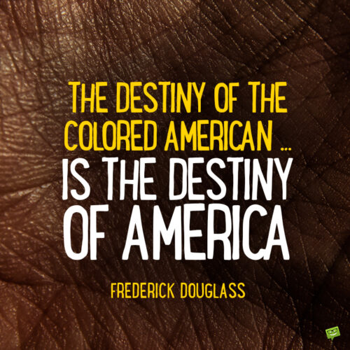 Frederick Douglass quote to make you think.