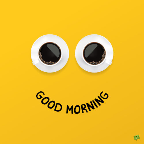 Funny good morning image with coffee.