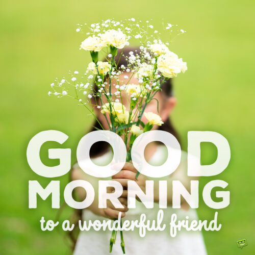 Good morning message for friend.