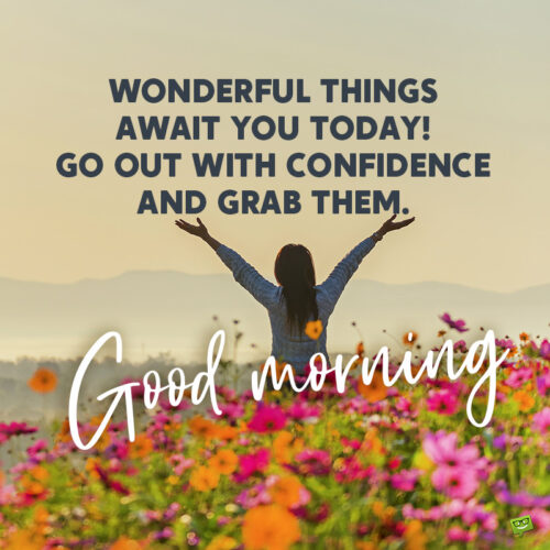 Inspirational good morning message for a friend.