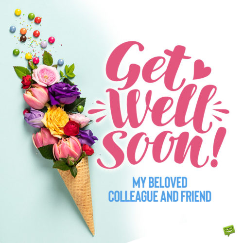 Get well soon message for coworker.