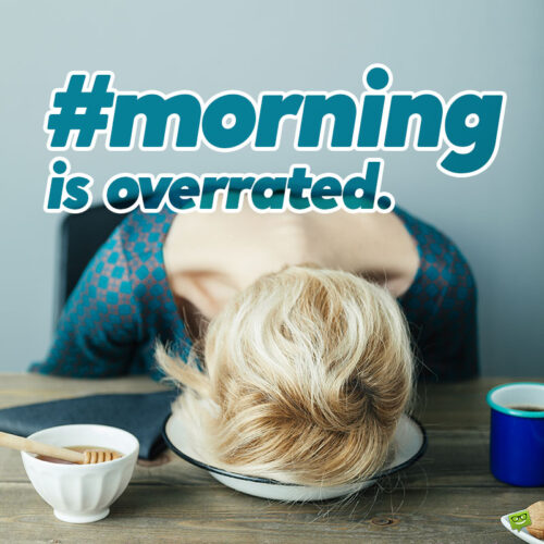 Morning is overrated.