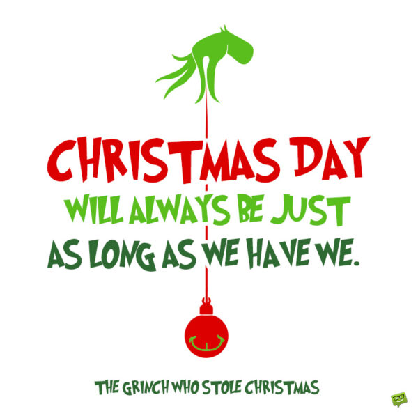 Famous Grinch Christmas quote to note and share.