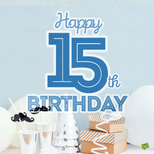 Birthday image for 15 year old boy.