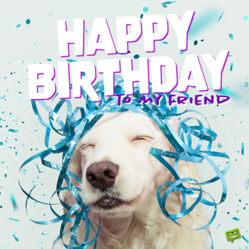 Birthday wish for best friend on funny image for easy sharing on chats and messages.
