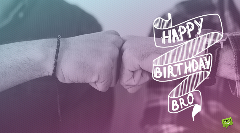 Happy Birthday, Bro! | Best Birthday Wishes for your Brother