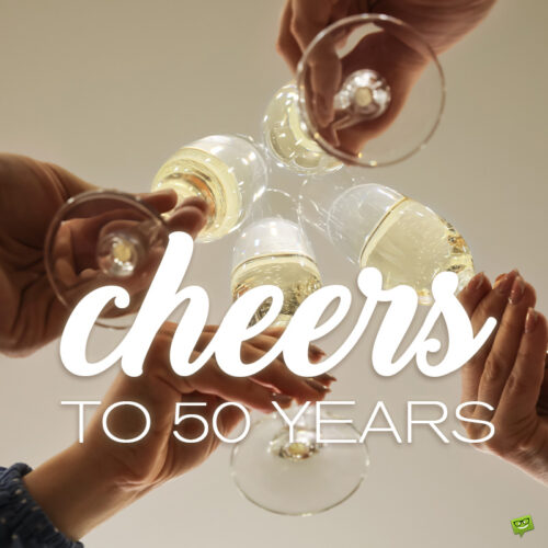 Happy birthday cheers for 50 years.