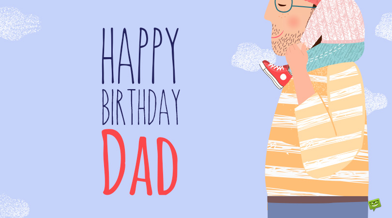 Happy Birthday, Dad! | 125 Amazing Birthday Wishes for your Father