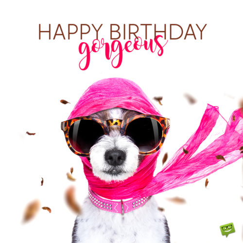 Funny birthday image for gorgeous friend.