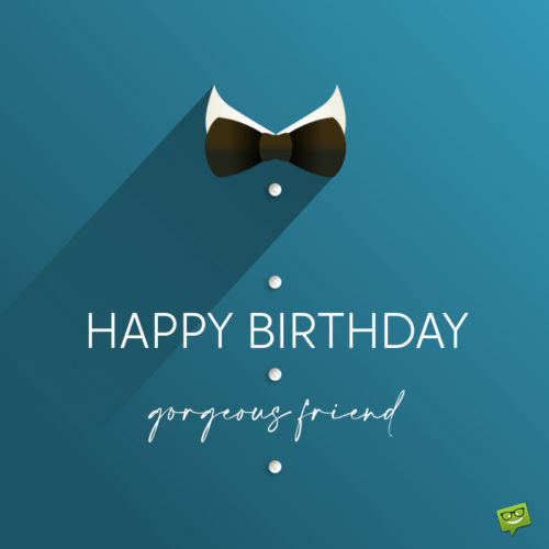 Birthday image to help you wish to gorgeous friend on chat, message, email or social media.