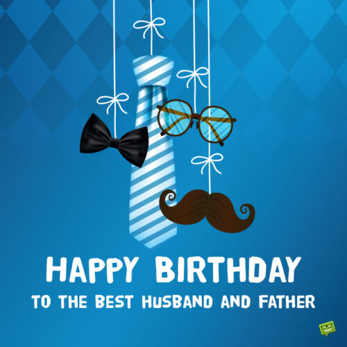 Birthday wish for husband and father.