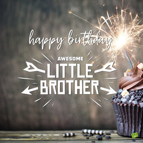 Birthday image for little brother to use on chats and messages.