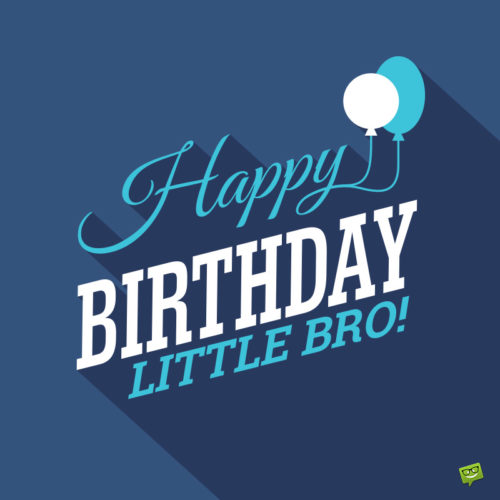 Happy birthday image for little brother to use on messages.
