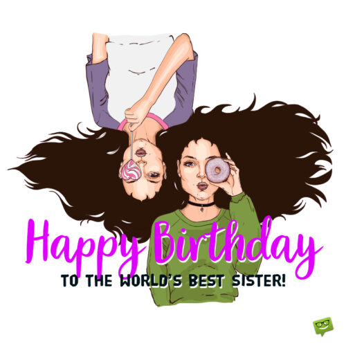 Happy birthday message for sister.