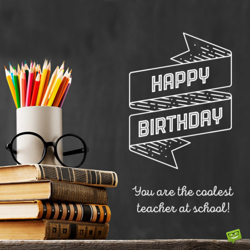 Birthday wish for teacher.
