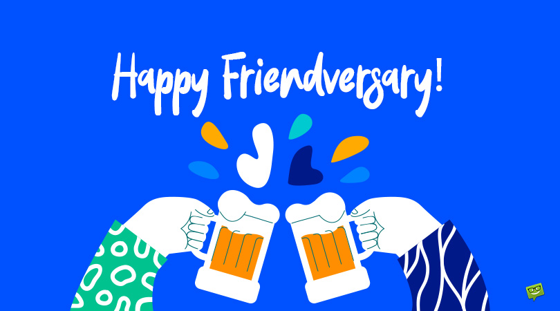 Happy Friendversary! | 30 Touching Messages for your Friend Anniversary
