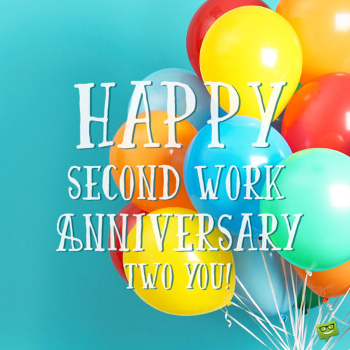 Two year work anniversary wish to send to friend or family member.