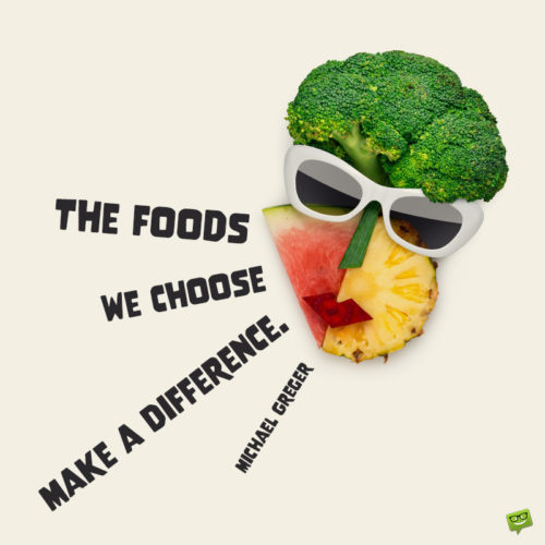 Healthy eating quote to motivate you to eat better.