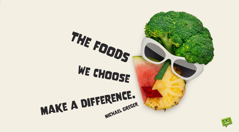The Food We Choose Make a Difference | 64 Healthy Eating Quotes