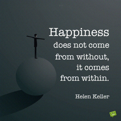 Happiness quote by Helen Keller to give you food for thought.