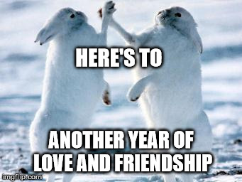 Here's to another year of love and friendship.