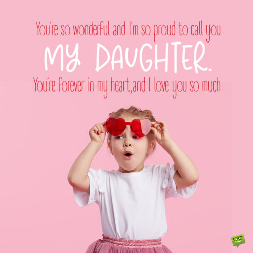Sweet I love you message for daughter.